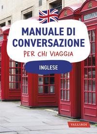 MANUALE DI CONVERSAZIONE PER CHI VIAGGIA INGLESE
