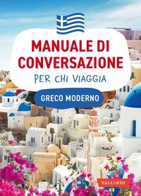 MANUALE DI CONVERSAZIONE PER CHI VIAGGIA GRECO MODERNO