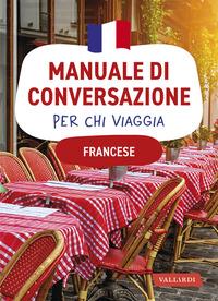 MANUALE DI CONVERSAZIONE PER CHI VIAGGIA FRANCESE