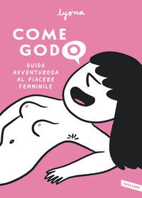 COME GODO - GUIDA AVVENTUROSA AL PIACERE FEMMINILE di LYONA