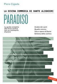PARADISO - LA GUIDA COMPLETA ALLA TERZA CANTICA CON UN COMMENTO D'AUTORE di CIGADA PIERO