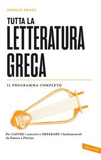 TUTTA LA LETTERATURA GRECA - IL PROGRAMMA COMPLETO di ERNST ENRICO
