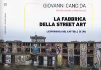 FABBRICA DELLA STREET ART - L'ESPERIENZA DEL CASTELLO DI ZAK di CANDIDA GIOVANNI
