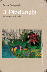 NIBELUNGHI - LA LEGGENDA IL MITO di BERTAGNOLLI DAVIDE