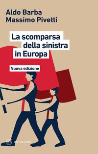 SCOMPARSA DELLA SINISTRA IN EUROPA di BARBA A. - PIVETTI M.