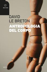 ANTROPOLOGIA DEL CORPO di LE BRETON DAVID