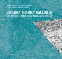 ESPLORA MISURA RACCONTA - ALLE ORIGINI DEL PRIMO MUSEO DI GEOGRAFIA IN ITALIA di...