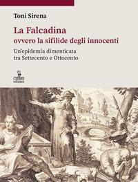 FALCADINA OVVERO LA SIFILIDE DEGLI INNOCENTI - UN'EPIDEMIA DIMENTICATA TRA SETTECENTO E...