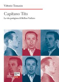 CAPITANO TITO - LA VITA PARTIGIANA DI BELLINO VARLIERO di TOMASIN VITTORIO