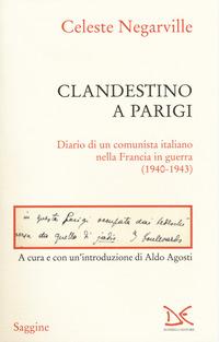 CLANDESTINO A PARIGI - DIARIO DI UN COMUNISTA ITALIANO NELLA FRANCIA IN GUERRA 1940 -...