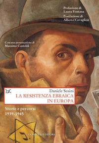 RESISTENZA EBRAICA IN EUROPA - STORIE E PERCORSI 1939 - 1945 di SUSINI DANIELE