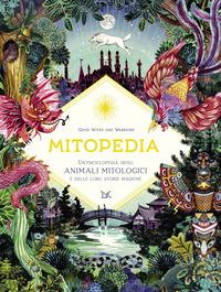 MITOPEDIA UN'ENCICLOPEDIA DEGLI ANIMALI MITOLOGICI E DELLE LORO STORIE MAGICHE di GOOD...