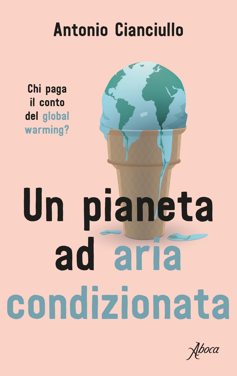 PIANETA AD ARIA CONDIZIONATA. CHI PAGA IL CONTO DEL GLOBAL WARMING? (UN)