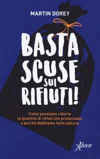 BASTA SCUSE SUI RIFIUTI ! - COME POSSIAMO RIDURRE LA QUANTITA' DI RIFIUTI CHE...