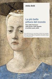 PIU' BELLA PITTURA DEL MONDO - PIERO DELLA FRANCESCA NELLE PAROLE E NELLO SGUARDO di...