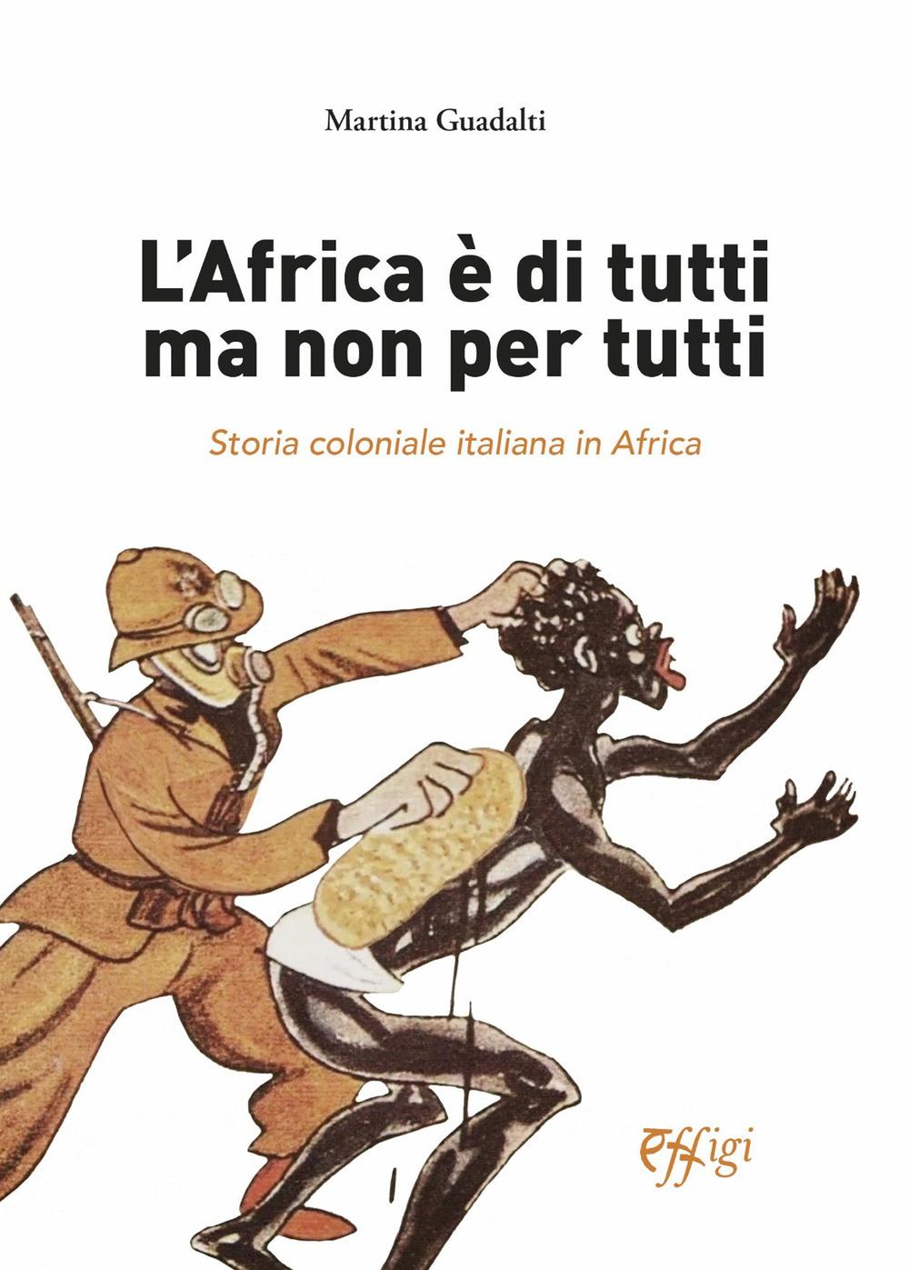 L'Africa è di tutti ma non per tutti. Storia coloniale italiana in Africa