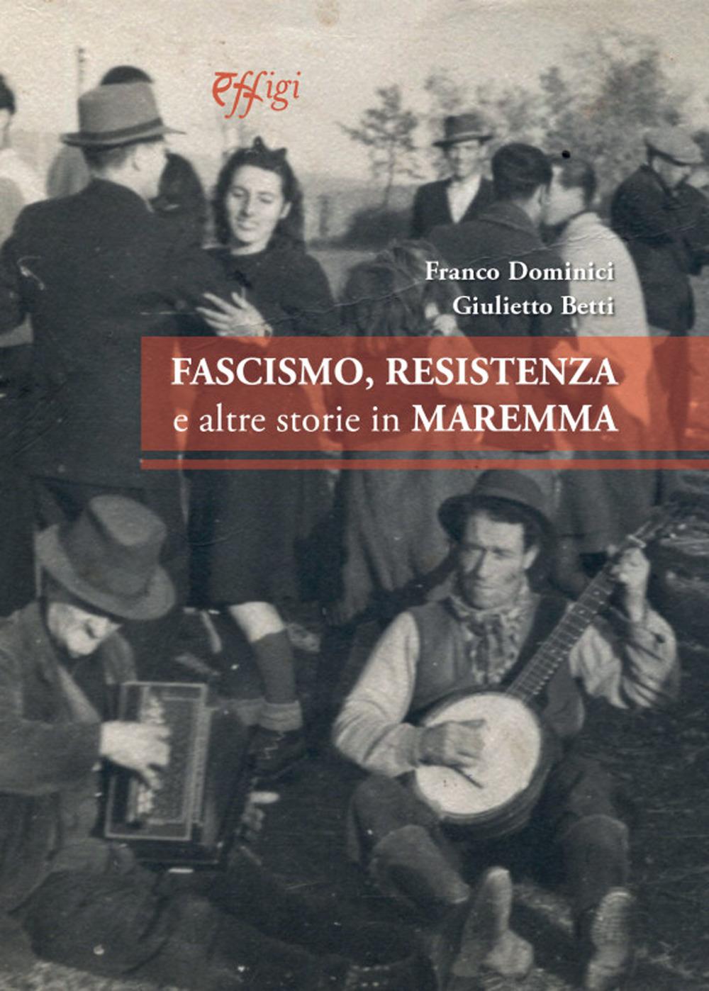 Fascismo, Resistenza e altre storie in Maremma