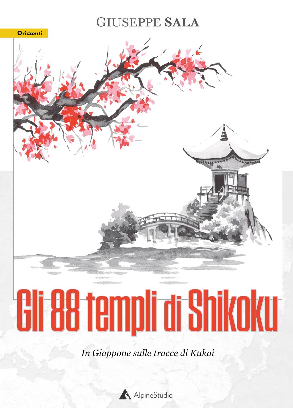 Gli 88 templi di Shikoku. In Giappone sulle tracce di Kukai