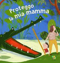 PROTEGGO LA MIA MAMMA