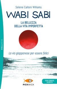 WABI SABI - LA BELLEZZA DELLA VITA IMPERFETTA - LA VIA GIAPPONESE PER ESSERE FELICI di...