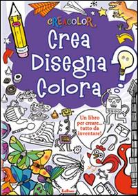 CREA DISEGNA COLORA - 9788855617871