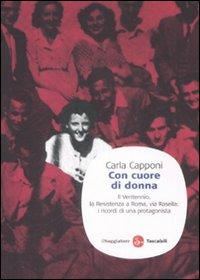 Con cuore di donna. Il Ventennio, la Resistenza a Roma, via Rasella: i ricordi di una protagonista