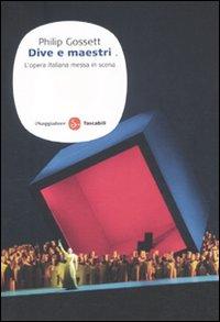Copertina del Libro: Dive e maestri. L'opera italiana messa in scena