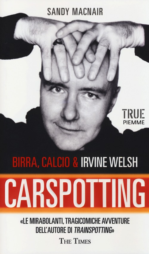 CARSPOTTING. BIRRA, CALCIO & IRVINE WELSH - 9788856626667