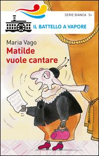 MATILDE VUOLE CANTARE di VAGO MARIA