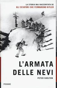 ARMATA DELLE NEVI - LA STORIA MAI RACCONTATA DE GLI SCIATORI CHE FERMARONO HITLER di...