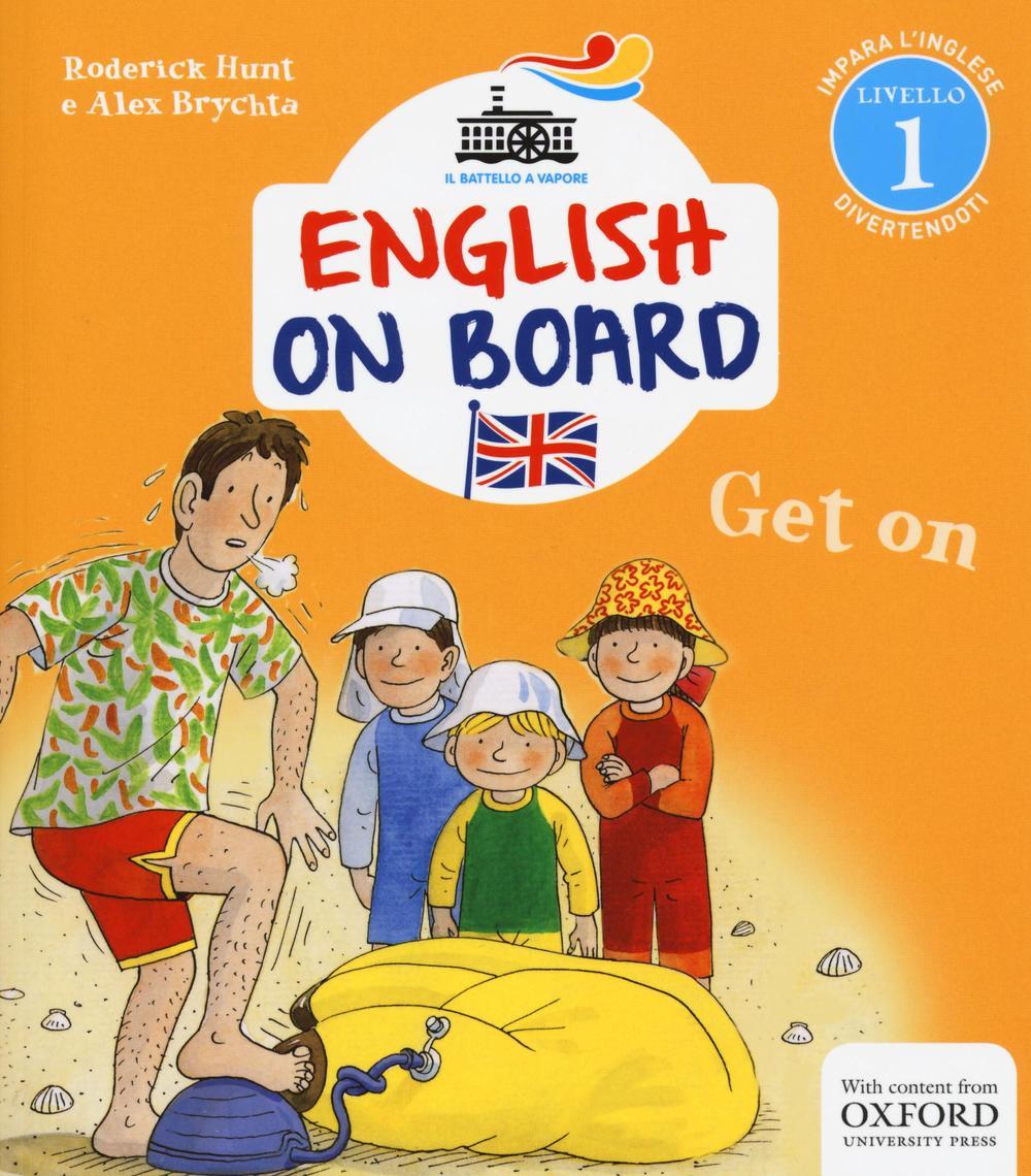 Get on. Impara l'inglese divertendoti. Livello 1. Ediz. illustrata
