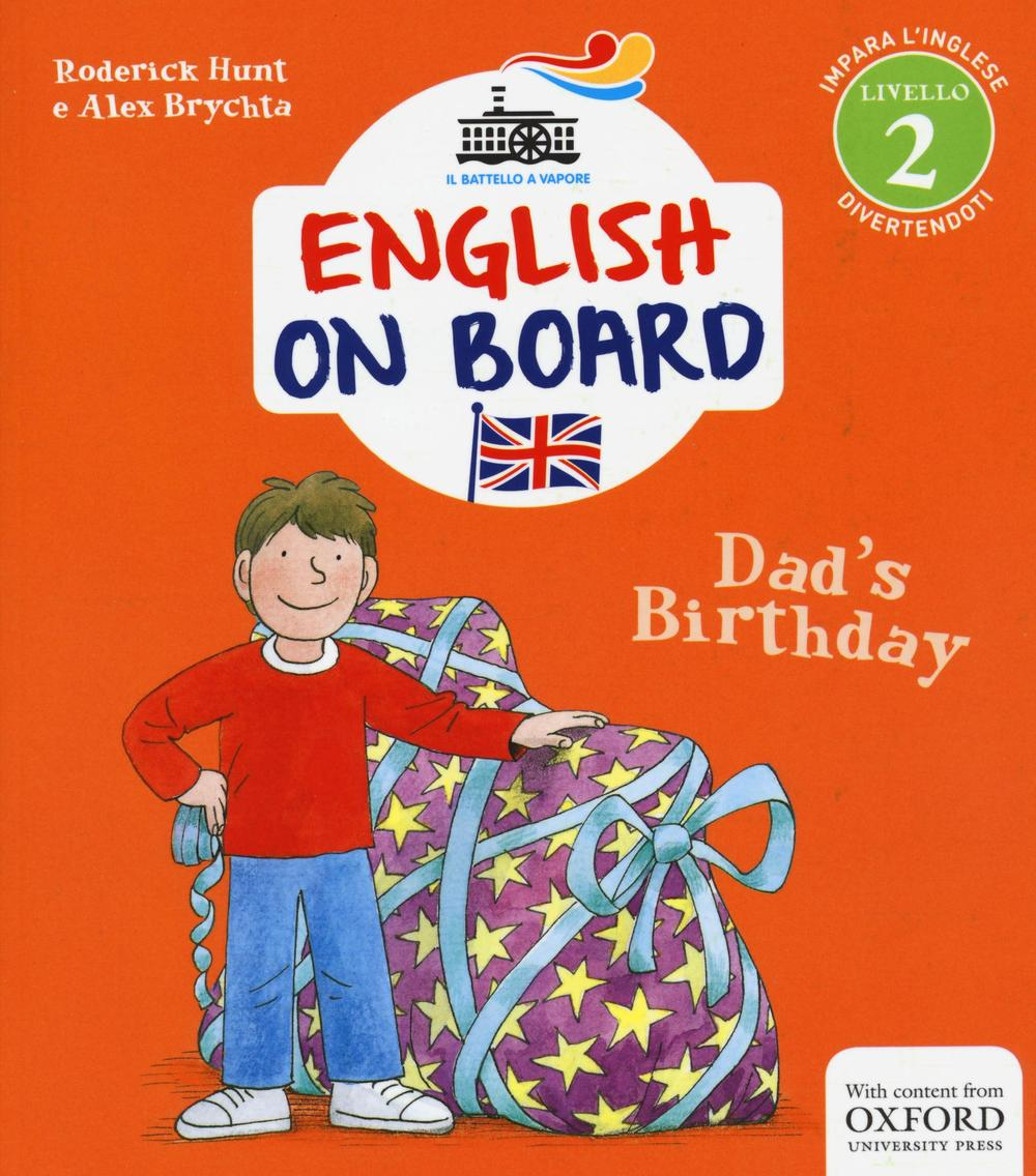 Dad's birthday. Impara l'inglese divertendoti. Livello 2. Ediz. illustrata