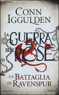 GUERRA DELLE ROSE - LA BATTAGLIA DI RAVENSPUR di IGGULDEN CONN