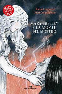 MARY SHELLEY E LA MORTE DEL MOSTRO di LAGARTOS R. - IGLESIAS J.