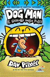 DOG MAN IL SIGNORE DELLE PULCI di PILKEY DAV