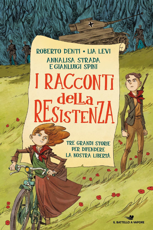 I racconti della Resistenza. Tre grandi storie per difendere la nostra libertà