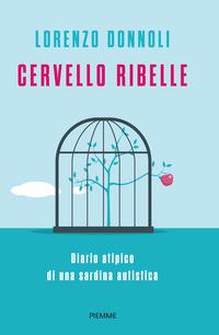 CERVELLO RIBELLE - DIARIO ATIPICO DI UNA SARDINA AUTISTICA di DONNOLI LORENZO