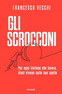 SCROCCONI - PER OGNI ITALIANO CHE LAVORA DIECI VIVONO SULLE SUE SPALLE di VECCHI FRANCESCO