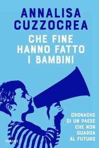 CHE FINE HANNO FATTO I BAMBINI - CRONACHE DI UN PAESE CHE NON GUARDA AL FUTURO di...