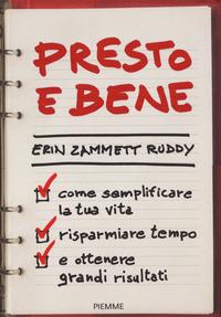PRESTO E BENE - COME SEMPLIFICARE LA TUA VITA di RUDDY ERIN ZAMMETT