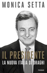 PRESIDENTE - LA NUOVA ITALIA DI DRAGHI di SETTA MONICA