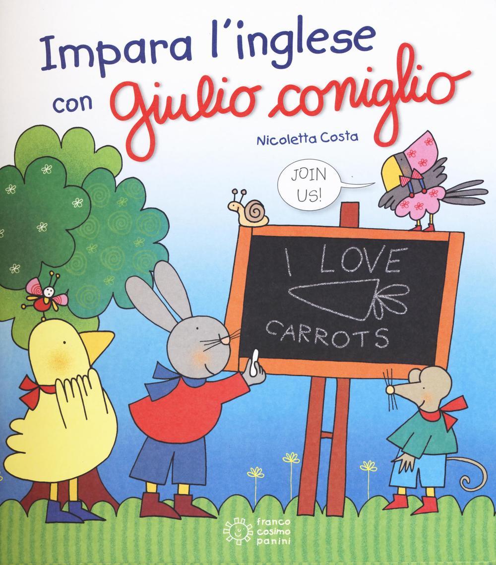 Impara l'inglese con Giulio Coniglio. Ediz. illustrata