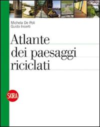 ATLANTE DEI PAESAGGI RICICLATI di DE POLI M. - INCERTI G.