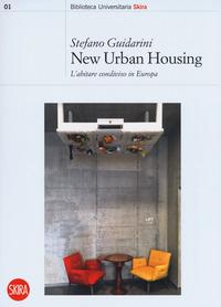 NEW URBAN HOUSING - L'ABITARE CONDIVISO IN EUROPA di GUIDARINI STEFANO