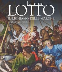 LORENZO LOTTO IL RICHIAMO DELL MARCHE - LUOGHI TEMPI E PERSONE