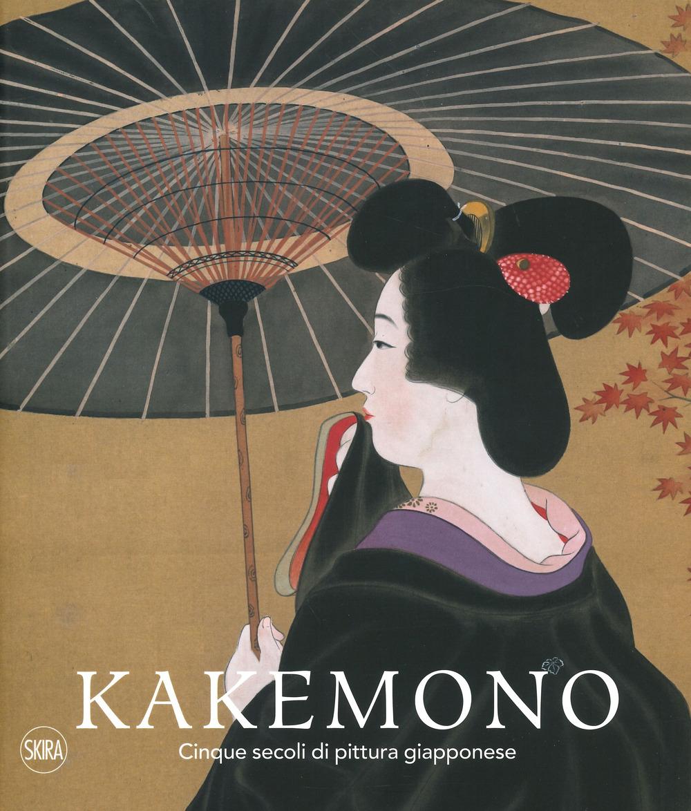 Kakemono. Cinque secoli di pittura giapponese. Ediz. a colori