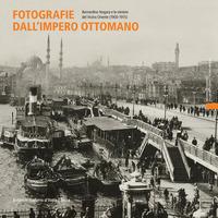 FOTOGRAFIE DALL'IMPERO OTTOMANO - BERNARDINO NOGARA E LE MINIERE DEL VICINO ORIENTE...