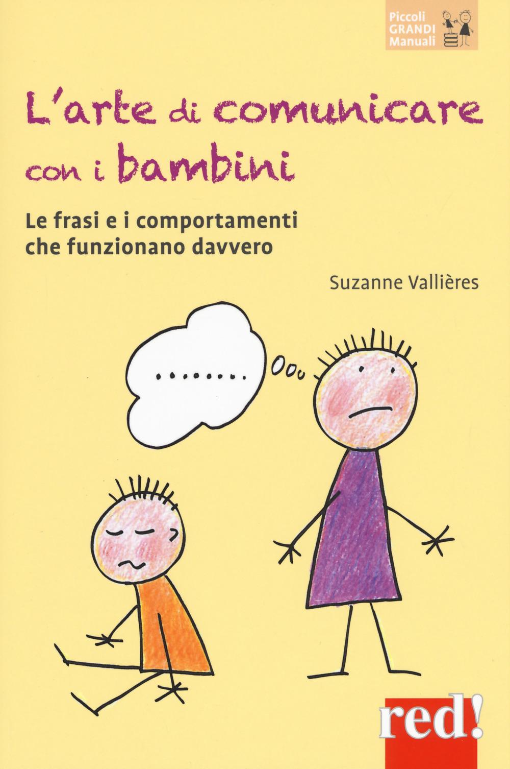 L'arte di comunicare con i bambini. Le frasi e i comportamenti che funzionano davvero. Nuova ediz.