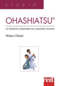 OHASHIATSU - LE TECNICHE CORPOREE DEL MAESTRO OHASHI di OHASHI WATARU