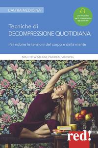 TECNICHE DI DECOMPRESSIONE QUOTIDIANA di MCKAY M. - FANNING P.